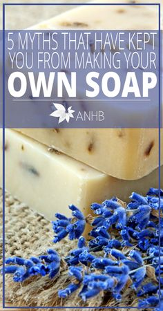 5 Myths That Have Kept You From Making Your Own #Soap - All #Natural Home and Beauty