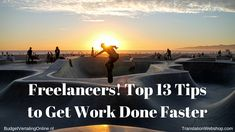 'Freelancers! Top 13 Tips to Get Work Done Faster' I list 13 tips that can help you get your work done faster as a freelancer. If you get your work done faster while offering the same (or better) quality, you can take on more jobs and have a bigger income. Read the blog at http://www.budgetvertalingonline.nl/business/freelancers-top-13-tips-to-get-work-done-faster/