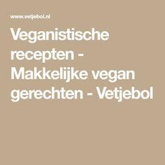 Veganistische recepten - Makkelijke vegan gerechten - Vetjebol
