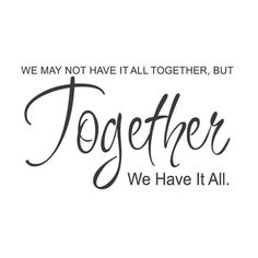 """wall quotes wall decals – """"We May Not Have It All Together…."""" wall quotes wall decals – """"We May Not Have It All Together…. Wisdom Quotes, Quotes To Live By, Me Quotes, Funny Quotes, Funny Family Quotes, Wedding Quotes And Sayings, Romantic Sayings, Family Sayings, Family Wall Quotes"""