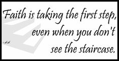 Faith Is Taking The First Step…