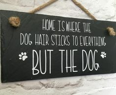 Dog quote. 'Hair sticks to everything but the dog' slate sign - Lilybels - 3