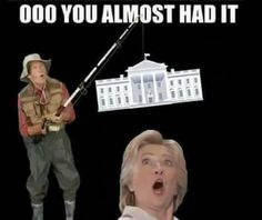 ALL TOGETHER NOW: HILLARY YOU LOST. CAN I GET A WHOOP WHOOP. HILLARY YOU LOST!