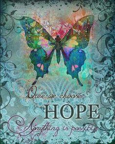 Once we choose hope anything is possible ♡ CHOOSE HOPE hope, healing art print, inspirational butterfly gift print, x Butterfly Quotes, Butterfly Gifts, Blue Butterfly, Butterfly Artwork, Butterfly Images, Butterfly Print, Mundo Hippie, Art Papillon, Beautiful Butterflies