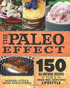 The Paleo Effect: 150 All-Natural Recipes for a Grain-Free, Dairy-Free Lifestyle * Check this awesome product by going to the link at the image.