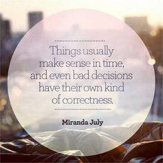 Het wordt na verloop van tijd duidelijk en zelfs slechte keuzes hebben hun eigen waarde.
