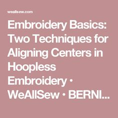 Embroidery Basics: Two Techniques for Aligning Centers in Hoopless Embroidery • WeAllSew • BERNINA USA's blog, WeAllSew, offers fun project ideas, patterns, video tutorials and sewing tips for sewers and crafters of all ages and skill levels.