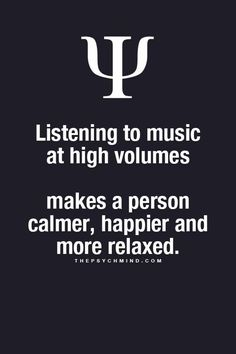 You won't be happier when you realise you busted your eardrums and you won't be relaxed because you would have made more enemies in the neighbourhood Psychology Fun Facts, Psychology Says, Psychology Quotes, The Words, Music Quotes, Me Quotes, Qoutes, Provocateur, Life Lessons