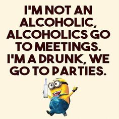 Alcohol:) Drunk Memes, Funny Minion Memes, Minions Quotes, Great Quotes, Funny Quotes, Inspirational Quotes, Haha Funny, Hilarious, Silly Me