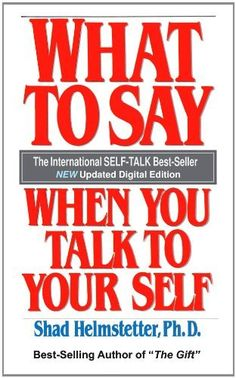 What To Say When You Talk To Your Self by Dr. Shad Helmstetter. $7.02