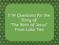 "Bible Lessons for Kids: 5 W Questions for the Story of ""The Birth of Jesus"" From Luke Two"