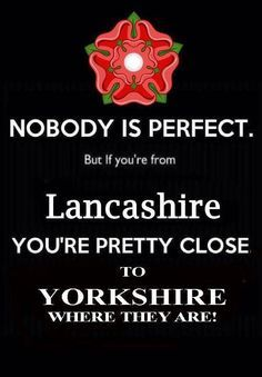 nobodys perfect but if you are from lancashire you're pretty close to yorkshire where they are :-) Yorkshire Sayings, Life In The Uk, Nobodys Perfect, East Yorkshire, Cumbria, Derbyshire, Pretty, Quotes, Stony