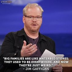 Haha! Funny Jim Gaffigan Quotes...spoken from a father of five.