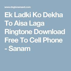 Ek Ladki Ko Dekha To Aisa Laga Ringtone Download Free To Cell Phone - Sanam