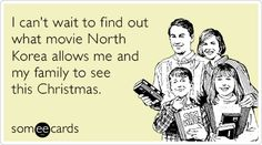 I can't wait to find out what movie North Korea allows me and my family to see this Christmas.