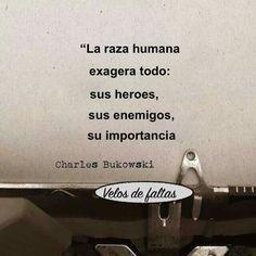 """La raza humana exagera todo: sus héroes, sus enemigos, su importancia."" #frases #citas #CharlesBukowski"