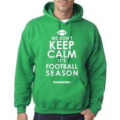 We don't keep calm --> IT'S FOOTBALL SEASON! #NFL #CFL #CIS #Football #Hoodie #Shirt Sports Fanatics, Go Pack Go, Football Season, Good To Know, Keep Calm, Nfl, Seasons, Boutique, Hoodies