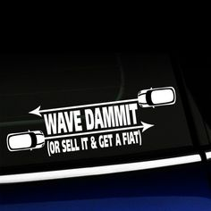 Wave Dammit - Or sell it and get a Fiat - Decal