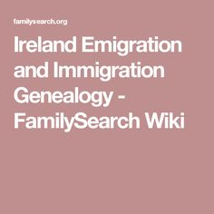 Ireland Emigration and Immigration Genealogy - FamilySearch Wiki