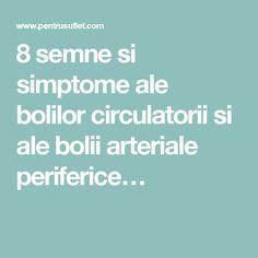 8 semne si simptome ale bolilor circulatorii si ale bolii arteriale periferice…