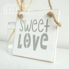 Sweet Love, small sign.  For more info www.littlechalkhouse.com or www.facebook.com/littlechalkhouse