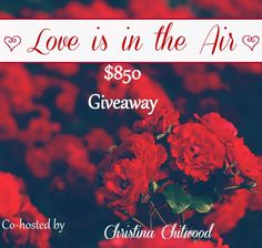 $850 Cash Giveaway Love is in the Air - Christina Chitwood - Christina Chitwood