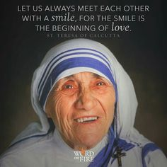 """""""Let us always meet each other with a smile. For the smile is the beginning of love."""" - Mother Teresa"""