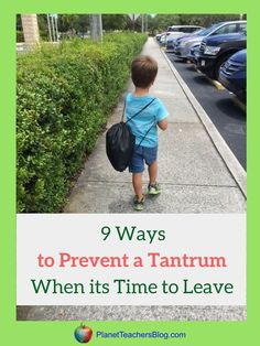 Toddlers throw tantrums when it's time to leave fun places. Heres 9 ways to leave without a tantrum. Time warning, 1+ activity, what to look forward to, play a game as you go, play a game on the way to the car...