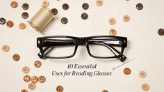10 Essential Uses for Reading Glasses (pssst: they're not just for reading)