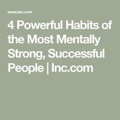 4 Powerful Habits of the Most Mentally Strong, Successful People | Inc.com