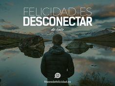 desconectar.. es felicidad Movies, Movie Posters, Nice, Frases, Amor, Happiness, Quotes, Tatuajes, Films
