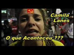 VEJAM O QUE ACONTECEU COM CAMILA LANES A DOUTRINADORA COMUNISTA