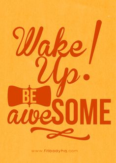 Wake up, be awesome. FitBodyHQ.com for more motivation and inspiration.