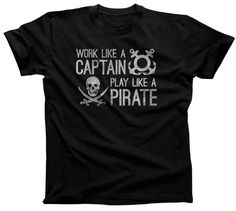Men's Work Like A Captain Play Like A Pirate T-Shirt - Funny Nautical Shirt. $25.00 from #Boredwalk, plus free U.S. shipping! Click to purchase!