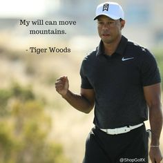 Golf Quotes My will can move mountains - Tiger Woods Golf Club Fitting, Golf Club Sets, Us Open Golf, Golf Gadgets, Golf Etiquette, New Golf Clubs, Golf Pga, Golf Quotes, Golf Sayings