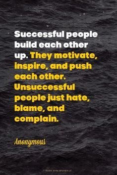 Successful people build each other up. They motivate, inspire, and push each other. Unsuccessful people just hate, blame, and complain. - Anonymous. For more quotes and inspirations: http://www.lifehack.org/297712/successful-people-build-each-other-up-they-motivate-inspire-and?ref=ppt10