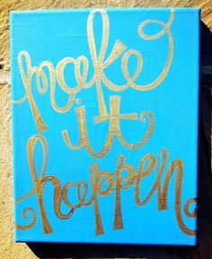 Make It Happen Turquoise Canvas with Metallic Gold Script