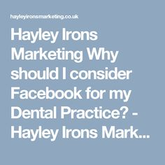 Hayley Irons Marketing Why should I consider Facebook for my Dental Practice? - Hayley Irons Marketing Account Facebook, Business Pages, Promote Your Business, Irons, Social Media Marketing, Dental, Blog, Iron, Blogging