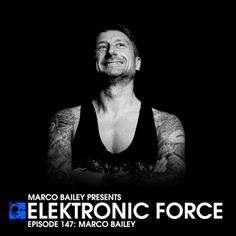 Monday 8.00pm – Elektronic Force Radio Show #147 with MARCO BAILEY – TECHNO CHANNEL