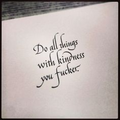 Do all things with kindness you fucker life quotes funny life kindness life lessons inspiration instagram