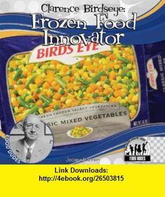 Clarence Birdseye Frozen Food Innovator (Food Dudes) (9781616135553) Joanne Mattern , ISBN-10: 1616135557  , ISBN-13: 978-1616135553 ,  , tutorials , pdf , ebook , torrent , downloads , rapidshare , filesonic , hotfile , megaupload , fileserve