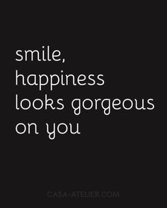 Happiness Quotes - Smile happiness looks gorgeous on you.