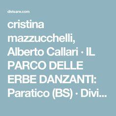 cristina mazzucchelli, Alberto Callari · IL PARCO DELLE ERBE DANZANTI: Paratico (BS) · Divisare