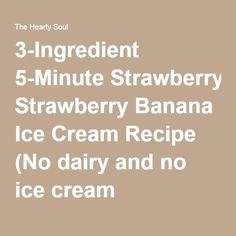3-Ingredient 5-Minute Strawberry Banana Ice Cream Recipe (No dairy and no ice cream machine!) : The Hearty Soul