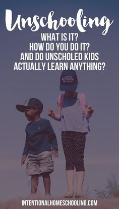 Unschooling - what is it, how do you do it and do unschooled kids actually learn anything?