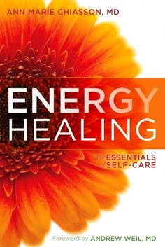 Energy Healing: The Essentials of Self-Care by author Marie Chiasson, MD, and teacher at Dr. Andrew Weil's Center for Integrative Medicine at the University of Arizona | #Books