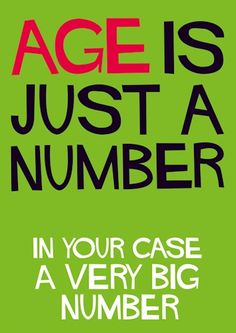 Age is just a number / happy birthday