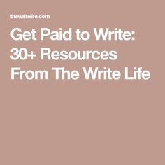 Get Paid to Write: 30+ Resources From The Write Life
