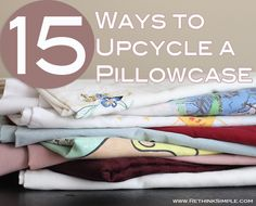 15 ways to upcycle a pillowcase, crafts, repurposing upcycling Upcycled Crafts, Sewing Crafts, Sewing Projects, Sewing Ideas, Pillow Case Crafts, Pillow Cases, Diy Arts And Crafts, Crafts To Make, Diy Projects To Try