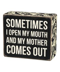 Look at this 'My Mother Comes Out' Box Sign on #zulily today!